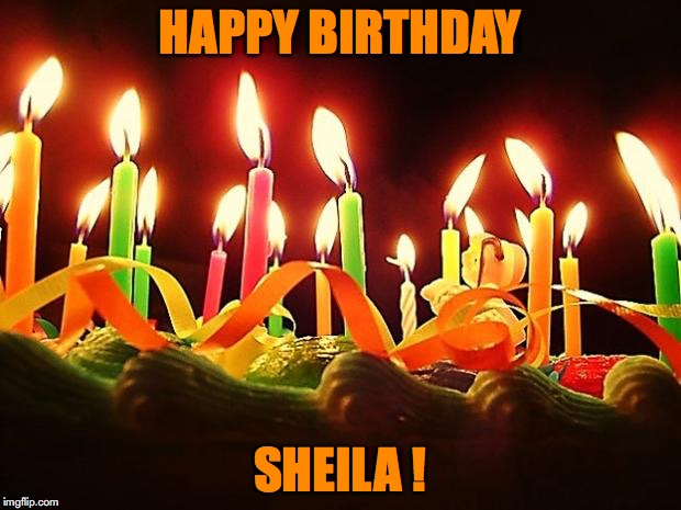 HAPPY BIRTHDAY SHEILA ! | image tagged in birthday candles | made w/ Imgflip meme maker