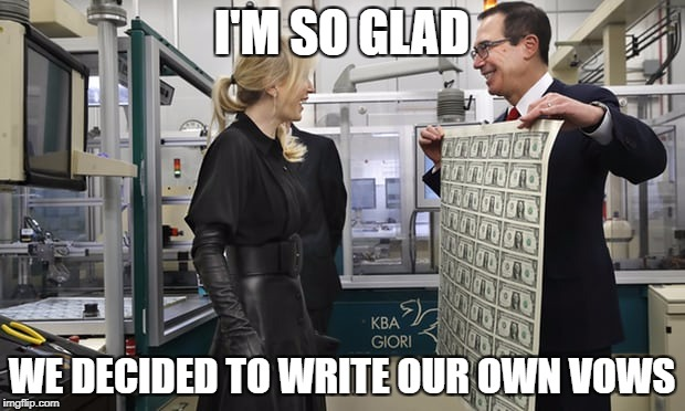 Mnuchin vows | I'M SO GLAD WE DECIDED TO WRITE OUR OWN VOWS | image tagged in republicans,trump cabinet | made w/ Imgflip meme maker