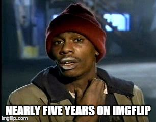 Y'all Got Any More Of That Meme | NEARLY FIVE YEARS ON IMGFLIP | image tagged in memes,yall got any more of | made w/ Imgflip meme maker
