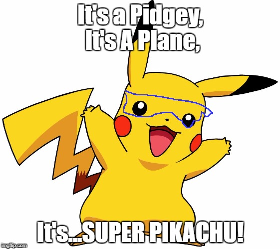 Super Pikachu. Superhero Week Nov. 15-18. A Pipe_Picasso and Madolite event. | It's a Pidgey, It's A Plane, It's...SUPER PIKACHU! | image tagged in pikachu | made w/ Imgflip meme maker