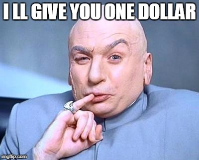 one million dollars | I LL GIVE YOU ONE DOLLAR | image tagged in one million dollars | made w/ Imgflip meme maker