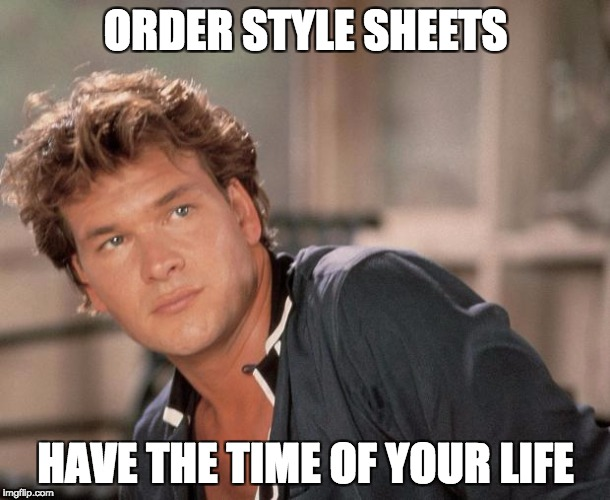 Order style sheets, have the time of your life.