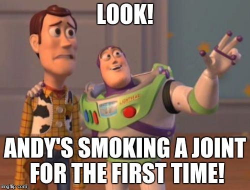 X, X Everywhere Meme | LOOK! ANDY'S SMOKING A JOINT FOR THE FIRST TIME! | image tagged in memes,x x everywhere | made w/ Imgflip meme maker