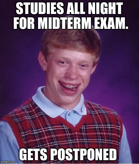 Bad Luck Brian Meme | STUDIES ALL NIGHT FOR MIDTERM EXAM. GETS POSTPONED | image tagged in memes,bad luck brian | made w/ Imgflip meme maker