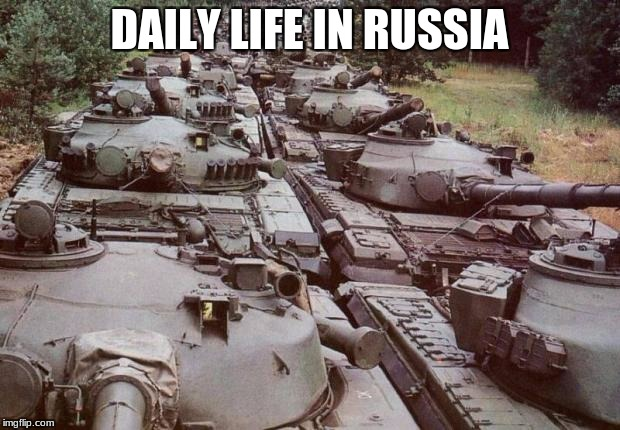 Tanks | DAILY LIFE IN RUSSIA | image tagged in tanks | made w/ Imgflip meme maker