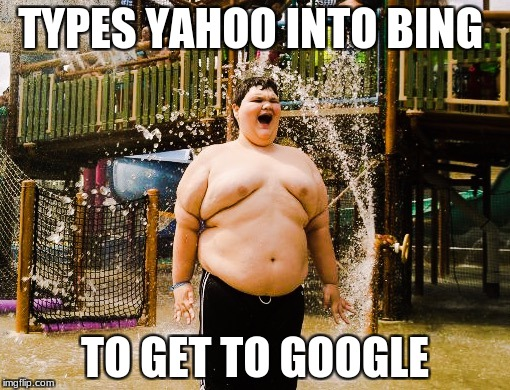 Autistic Kid | TYPES YAHOO INTO BING TO GET TO GOOGLE | image tagged in autistic kid | made w/ Imgflip meme maker