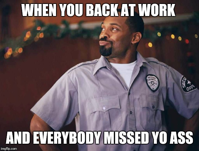 Mike Epps | WHEN YOU BACK AT WORK AND EVERYBODY MISSED YO ASS | image tagged in mike epps | made w/ Imgflip meme maker