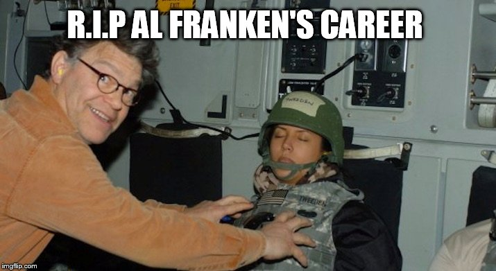 R.I.P Al Franken  | R.I.P AL FRANKEN'S CAREER | image tagged in memes,al franken,pervert,scumbag hollywood,saturday night live,politically incorrect | made w/ Imgflip meme maker