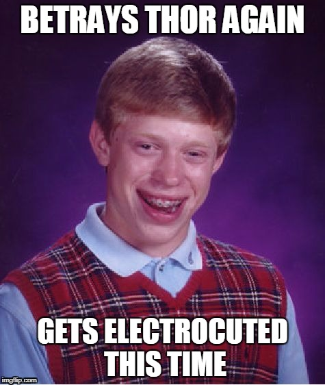 Bad Luck Brian Meme | BETRAYS THOR AGAIN GETS ELECTROCUTED THIS TIME | image tagged in memes,bad luck brian,thor ragnarok | made w/ Imgflip meme maker