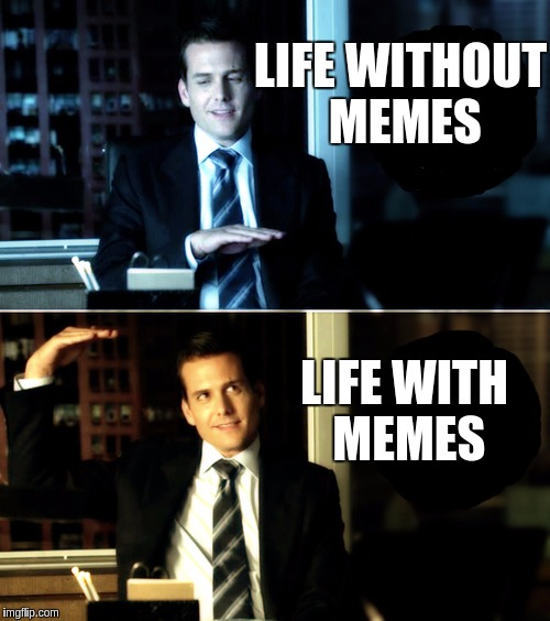 LIFE WITHOUT MEMES LIFE WITH MEMES | image tagged in ashi | made w/ Imgflip meme maker