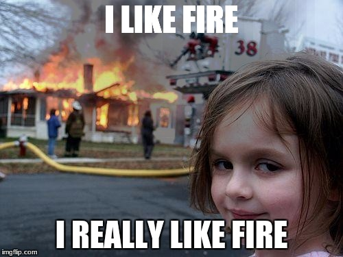 Disaster Girl Meme | I LIKE FIRE I REALLY LIKE FIRE | image tagged in memes,disaster girl | made w/ Imgflip meme maker