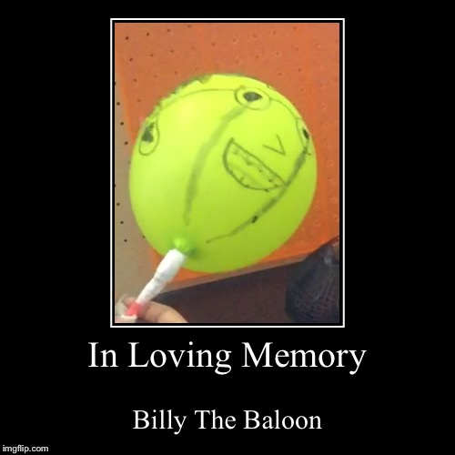 In Loving Memory | Billy The Baloon | image tagged in funny,demotivationals | made w/ Imgflip demotivational maker