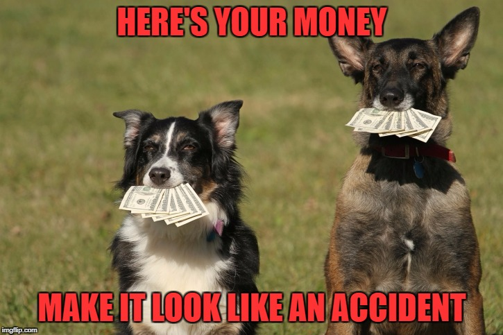 HERE'S YOUR MONEY MAKE IT LOOK LIKE AN ACCIDENT | made w/ Imgflip meme maker