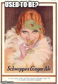 Ginger Ale | USED TO BE? | image tagged in ginger ale | made w/ Imgflip meme maker