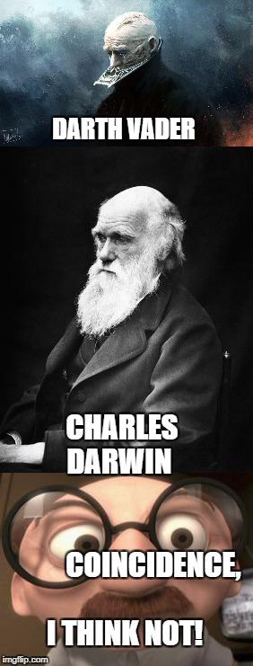 Darth Vader looks a lot like Charles Darwin | DARTH VADER CHARLES DARWIN                                  COINCIDENCE, I THINK NOT! | image tagged in charles darwin,darth vader,coincidence i think not | made w/ Imgflip meme maker