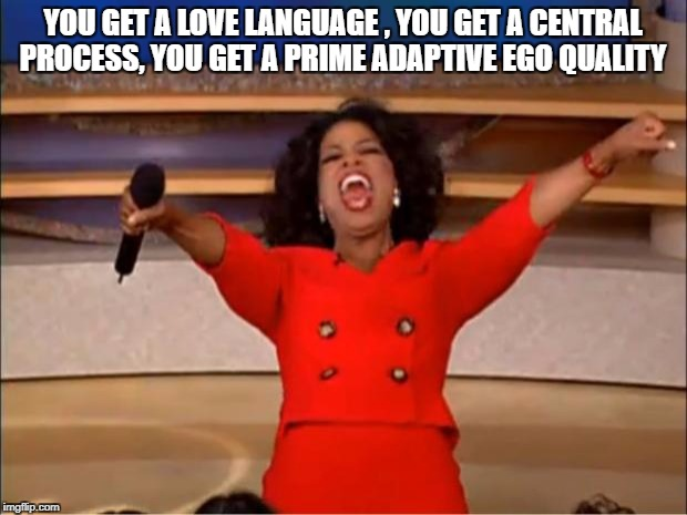 Oprah You Get A Meme | YOU GET A LOVE LANGUAGE , YOU GET A CENTRAL PROCESS, YOU GET A PRIME ADAPTIVE EGO QUALITY | image tagged in memes,oprah you get a | made w/ Imgflip meme maker