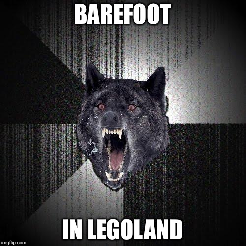 Insanity Wolf Meme | BAREFOOT IN LEGOLAND | image tagged in memes,insanity wolf | made w/ Imgflip meme maker