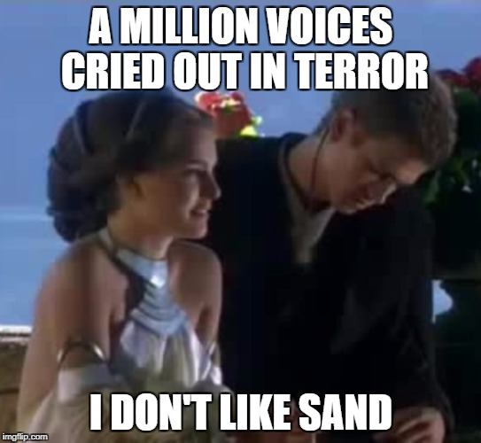 A MILLION VOICES CRIED OUT IN TERROR I DON'T LIKE SAND | made w/ Imgflip meme maker