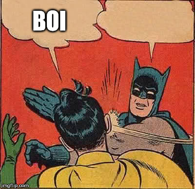 Batman Slapping Robin Meme | BOI | image tagged in memes,batman slapping robin | made w/ Imgflip meme maker
