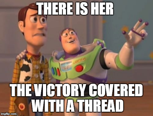 X, X Everywhere Meme | THERE IS HER THE VICTORY COVERED WITH A THREAD | image tagged in memes,x,x everywhere,x x everywhere | made w/ Imgflip meme maker