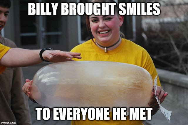 BILLY BROUGHT SMILES TO EVERYONE HE MET | made w/ Imgflip meme maker