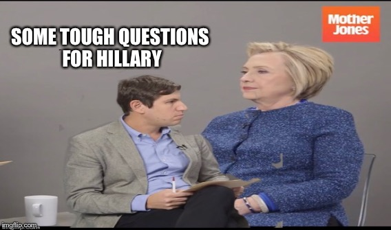 Mother Jones | SOME TOUGH QUESTIONS FOR HILLARY | image tagged in hillary clinton,hrc,mainstream media,msm,biased media,fake news | made w/ Imgflip meme maker