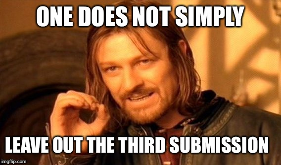 One Does Not Simply Meme | ONE DOES NOT SIMPLY LEAVE OUT THE THIRD SUBMISSION | image tagged in memes,one does not simply | made w/ Imgflip meme maker