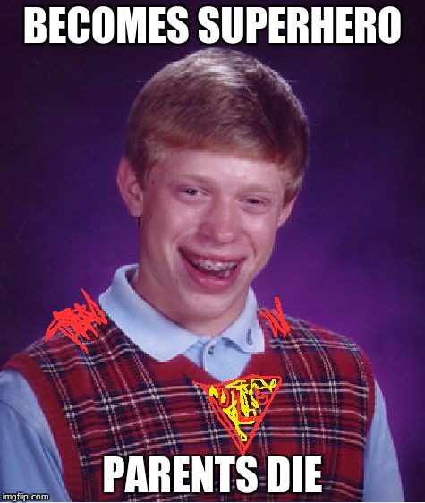 Bad Luck Brian is a superhero now. We're all doomed! Yay! Superhero Week, a Pipe_Picasso and Madolite event Nov 12-18th. | BECOMES SUPERHERO PARENTS DIE | image tagged in memes,bad luck brian,superhero week,pipe_picasso,madolite | made w/ Imgflip meme maker