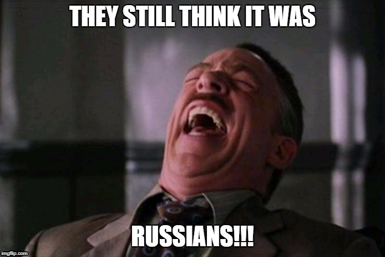 THEY STILL THINK IT WAS RUSSIANS!!! | made w/ Imgflip meme maker