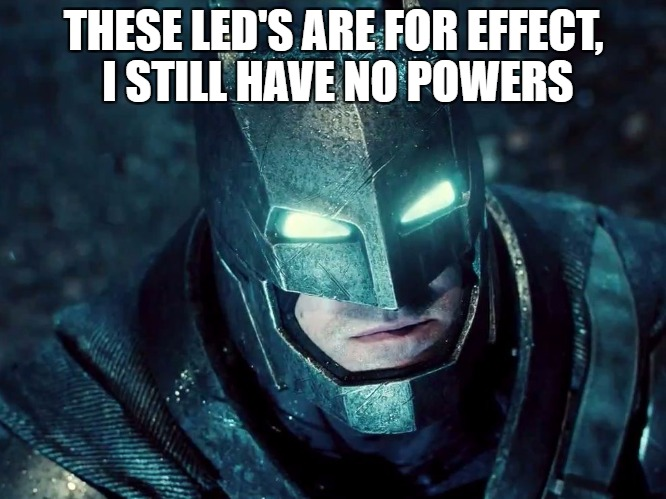 i am batlessman | THESE LED'S ARE FOR EFFECT, I STILL HAVE NO POWERS | image tagged in you will batman,super hero week,superhero week | made w/ Imgflip meme maker