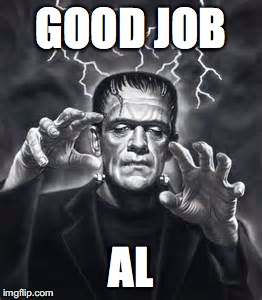 Al Frankenstein | GOOD JOB AL | image tagged in al franken | made w/ Imgflip meme maker