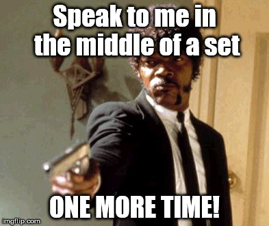 Say That Again I Dare You Meme | Speak to me in the middle of a set ONE MORE TIME! | image tagged in memes,say that again i dare you | made w/ Imgflip meme maker