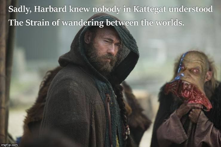 image tagged in harbard the wanderer,vikings,the strain | made w/ Imgflip meme maker