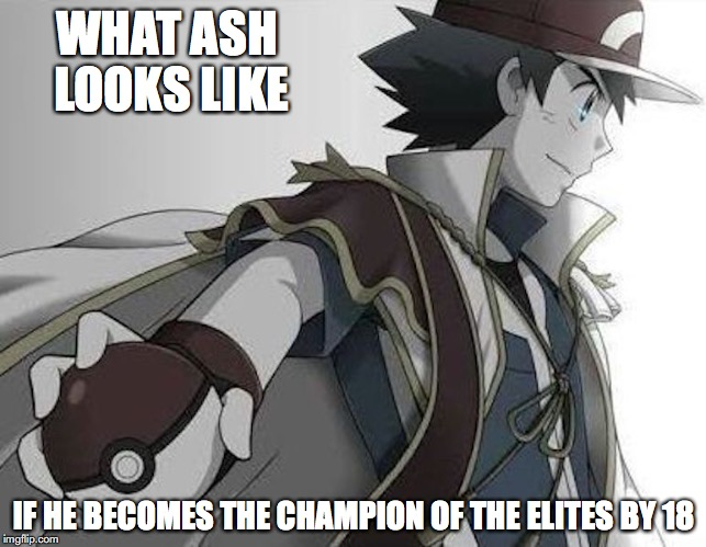 Ash as Champion of the Elites | WHAT ASH LOOKS LIKE IF HE BECOMES THE CHAMPION OF THE ELITES BY 18 | image tagged in champion,master,pokemon,ash ketchum,memes | made w/ Imgflip meme maker