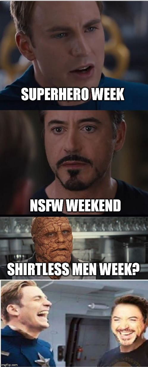 Civil War Plot Twist | SUPERHERO WEEK NSFW WEEKEND SHIRTLESS MEN WEEK? | image tagged in civil war plot twist | made w/ Imgflip meme maker