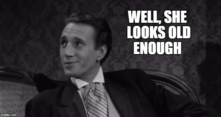 Roy Scheider | WELL, SHE LOOKS OLD ENOUGH | image tagged in roy scheider | made w/ Imgflip meme maker