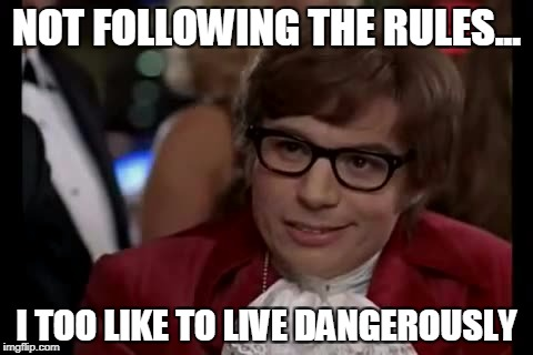 I Too Like To Live Dangerously Meme | NOT FOLLOWING THE RULES... I TOO LIKE TO LIVE DANGEROUSLY | image tagged in memes,i too like to live dangerously | made w/ Imgflip meme maker