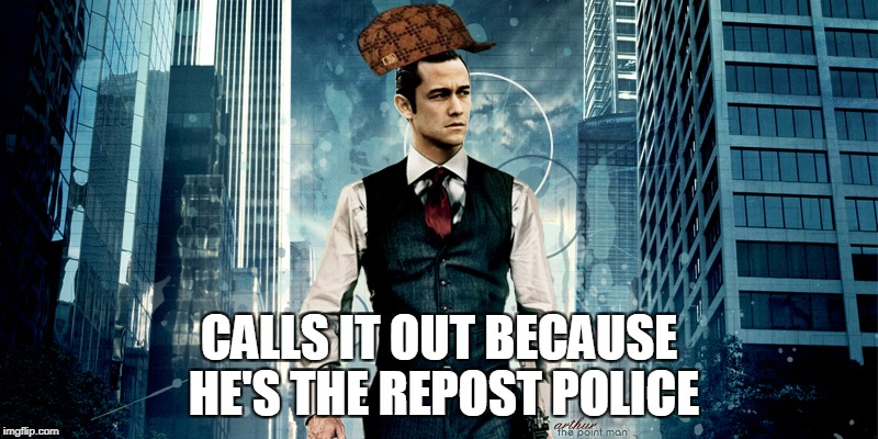 CALLS IT OUT BECAUSE HE'S THE REPOST POLICE | made w/ Imgflip meme maker