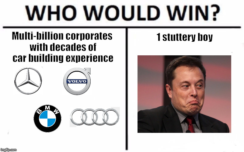 Who Would Win? Meme | 1 stuttery boy Multi-billion corporates with decades of car building experience | image tagged in who would win | made w/ Imgflip meme maker