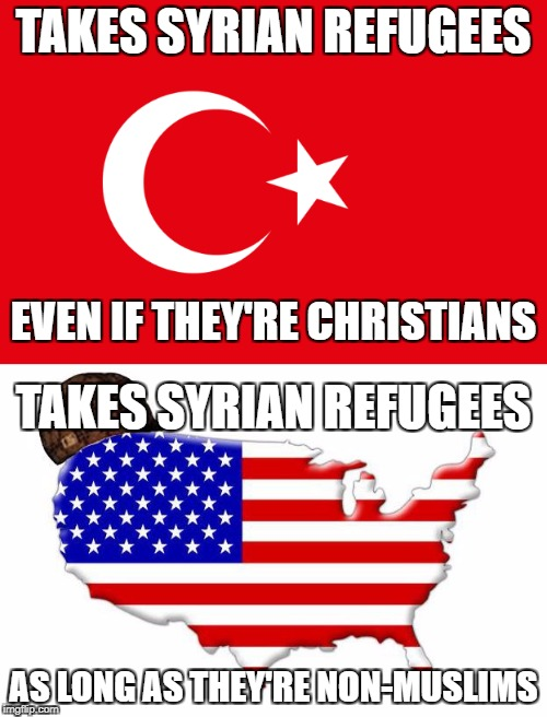 Good Guy Turkey And Scumbag America | TAKES SYRIAN REFUGEES AS LONG AS THEY'RE NON-MUSLIMS EVEN IF THEY'RE CHRISTIANS TAKES SYRIAN REFUGEES | image tagged in good guy greg,turkey,erdogan,scumbag america,americunt,syrian refugees | made w/ Imgflip meme maker