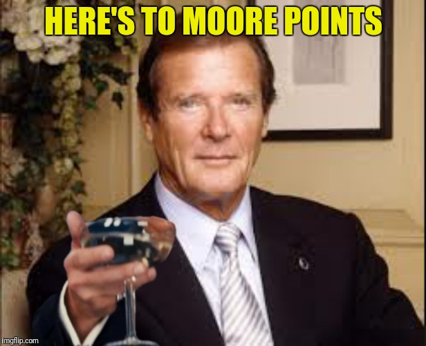 HERE'S TO MOORE POINTS | made w/ Imgflip meme maker