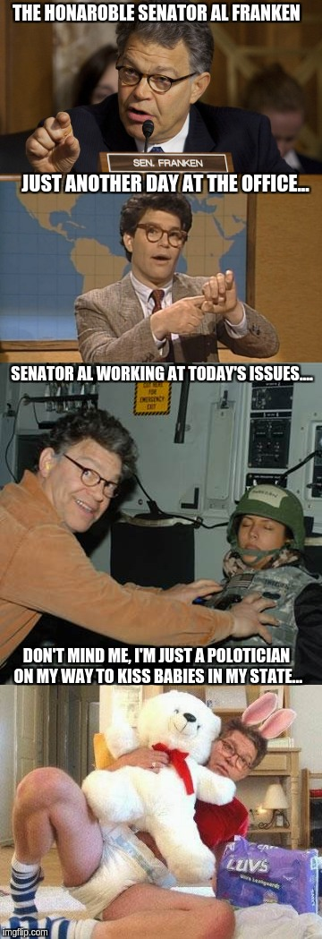 Al, Just, Al | SENATOR AL WORKING AT TODAY'S ISSUES.... JUST ANOTHER DAY AT THE OFFICE... THE HONAROBLE SENATOR AL FRANKEN DON'T MIND ME, I'M JUST A POLOTI | image tagged in politics,political meme,senate,senators,metoo,saturday night live | made w/ Imgflip meme maker