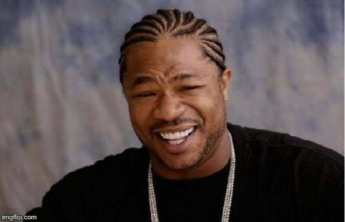 Yo Dawg Heard You Meme | PUMP IT | image tagged in memes,yo dawg heard you | made w/ Imgflip meme maker