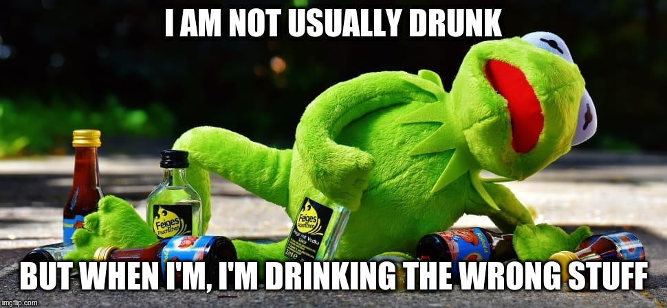 I AM NOT USUALLY DRUNK BUT WHEN I'M, I'M DRINKING THE WRONG STUFF | made w/ Imgflip meme maker