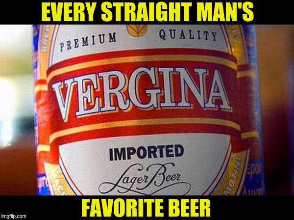 NSFW Weekend, a JBmemegeek and isayisay event Nov 17-19th. | EVERY STRAIGHT MAN'S FAVORITE BEER | image tagged in memes,funny,nsfw weekend,beer,funny labels,drinking | made w/ Imgflip meme maker