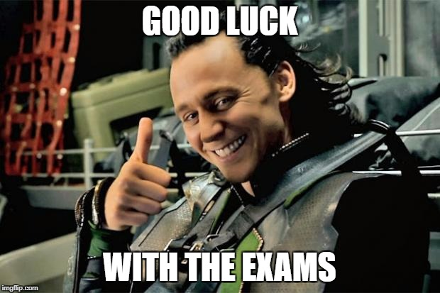 GOOD LUCK WITH THE EXAMS | image tagged in thumbs up loki | made w/ Imgflip meme maker