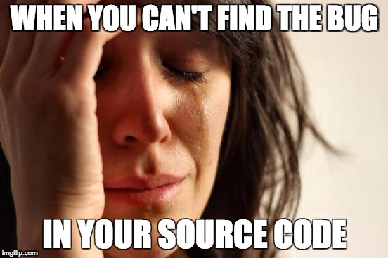 First World Problems Meme | WHEN YOU CAN'T FIND THE BUG IN YOUR SOURCE CODE | image tagged in memes,first world problems | made w/ Imgflip meme maker