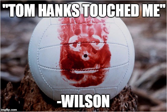 "Inappropriate touching   | ""TOM HANKS TOUCHED ME"" -WILSON 