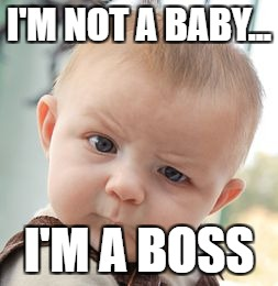 Skeptical Baby Meme | I'M NOT A BABY... I'M A BOSS | image tagged in memes,skeptical baby | made w/ Imgflip meme maker
