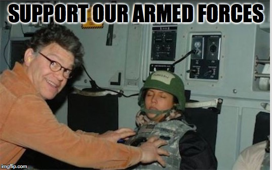 Comedian: Not Funny | SUPPORT OUR ARMED FORCES | image tagged in al franken,sexual harassment | made w/ Imgflip meme maker